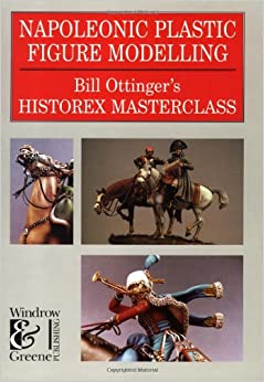 Book's Cover of Napoleonic Plastic Figure Modelling: Bill Ottinger's History Masterclass (Modelling Masterclass) (Inglés) Tapa dura – 1 mayo 1997