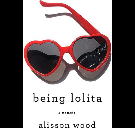 Amazon Com Being Lolita A Memoir Ebook Wood Alisson Kindle Store