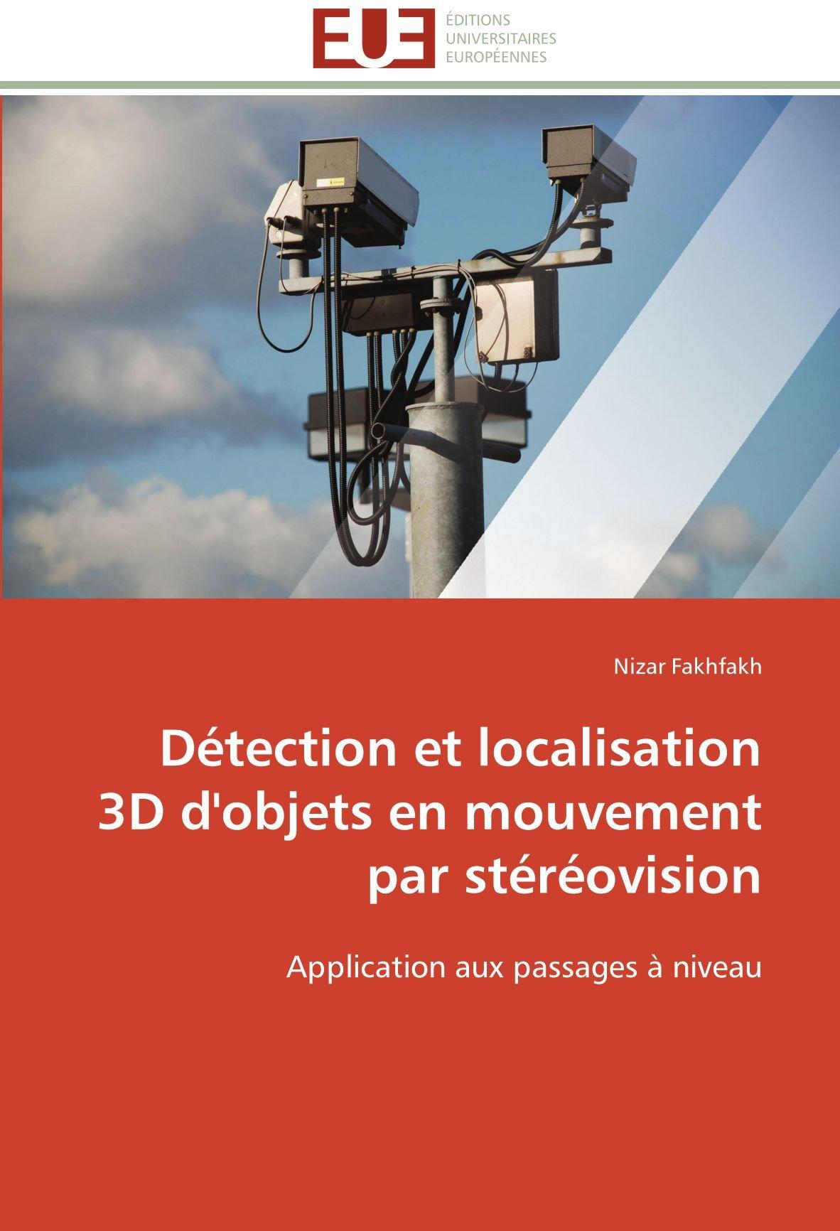 Détection et localisation 3D d'objets en mouvement par stéréovision: Application aux passages à niveau (Omn.Univ.Europ.) (French Edition) pdf
