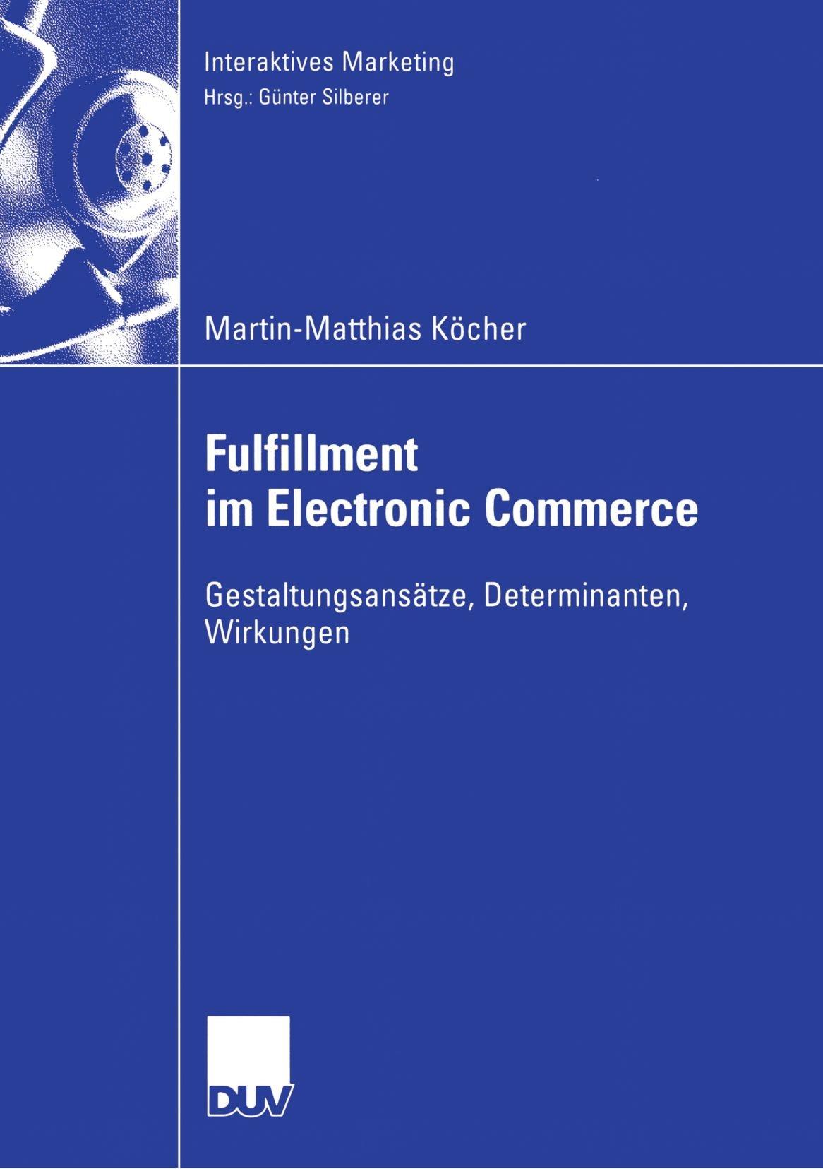 Fulfillment im Electronic Commerce (Interaktives Marketing) Taschenbuch – 26. September 2006 Martin-Matthias Köcher Gabler Verlag 3835004840 Dissertationen