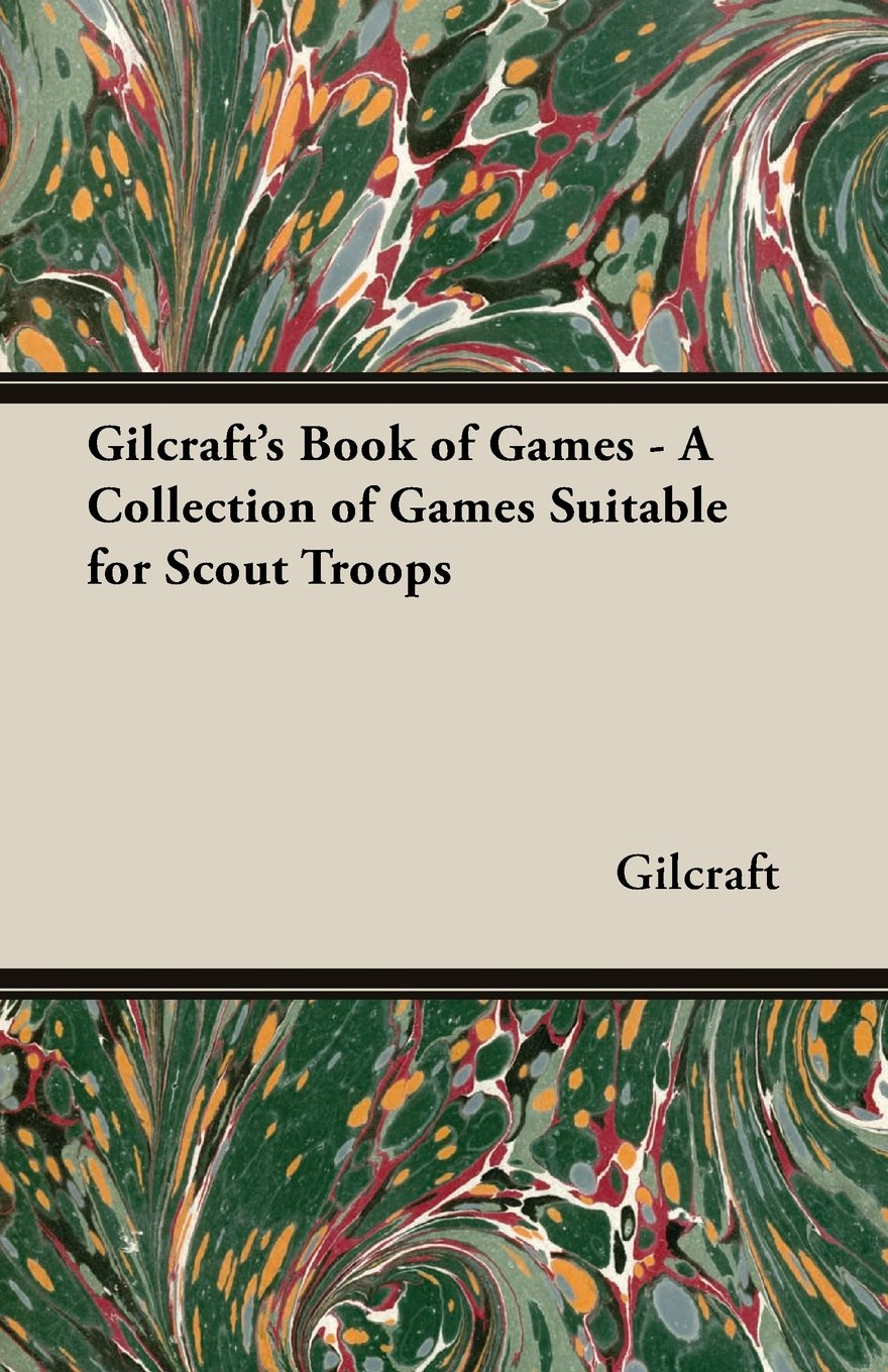 Gilcraft's Book of Games - A Collection of Games Suitable for Scout Troops