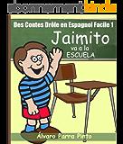 Des Contes Drôle en Espagnol Facile 1: Jaimito va a la Escuela. (Lecteur Espagnol pour les débutants) (Spanish Edition)