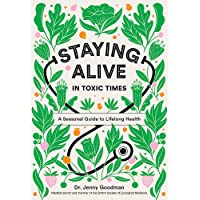 Staying Alive in Toxic Times: A Seasonal Guide to Lifelong Health