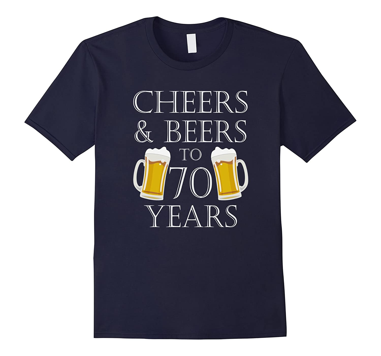 Cheers and Beers to 70 Years T-Shirt - 70th Birthday Gift-TJ