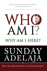 Who Am I? Why Am I here?: How to discover your purpose and calling in life Kindle Edition