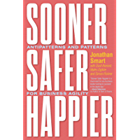 Sooner Safer Happier: Antipatterns and Patterns for Business Agility (English Edition)
