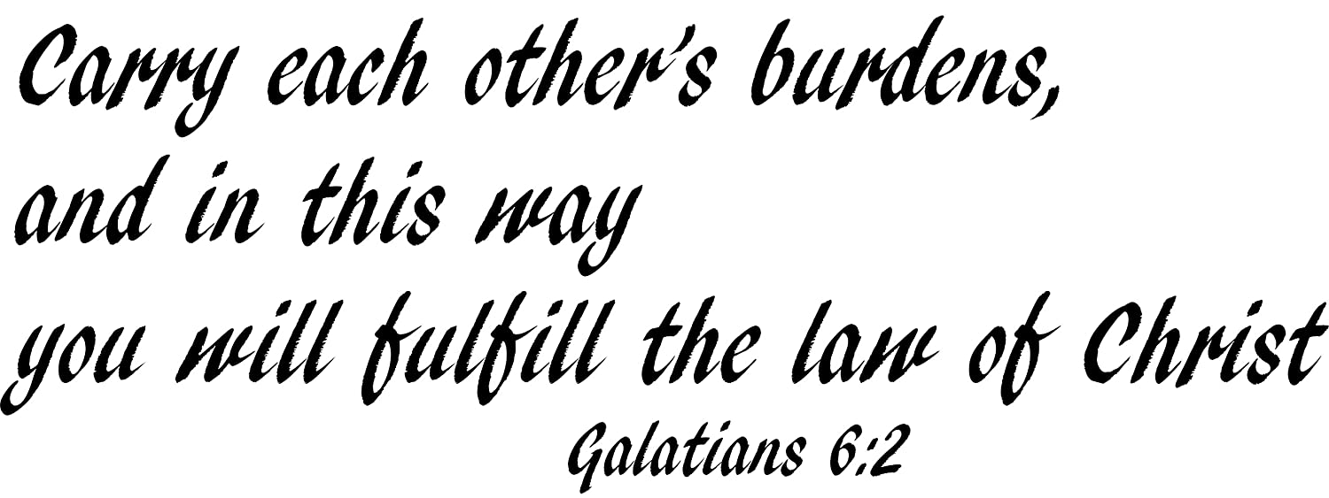 Galatians 6:2, Carry each other's burdens, and in this way you will fulfill the law of Christ, Vinyl Wall Decal, Creation Vinyls
