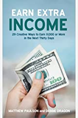 Earn Extra Income: 29 Creative Ways to Earn $1,000 or More in the Next 30 Days (Wealth Building Series) Kindle Edition