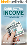 Earn Extra Income: 29 Creative Ways to Earn $1,000 or More in the Next 30 Days (Wealth Building Series)