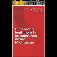 El derecho legítimo a la autodefensa desde Michoacán