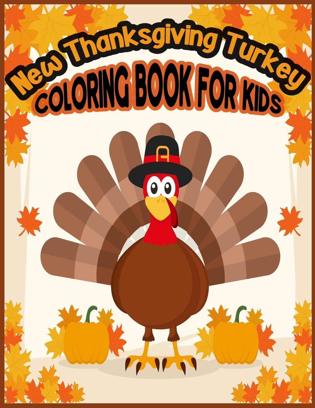 New Thanksgiving Turkey Coloring Book For Kids A Collection Of Fun And Easy Happy Thanksgiving Turkey Coloring Pages For Kids Toddlers And Preschool Publication Th 9781710213515 Amazon Com Books