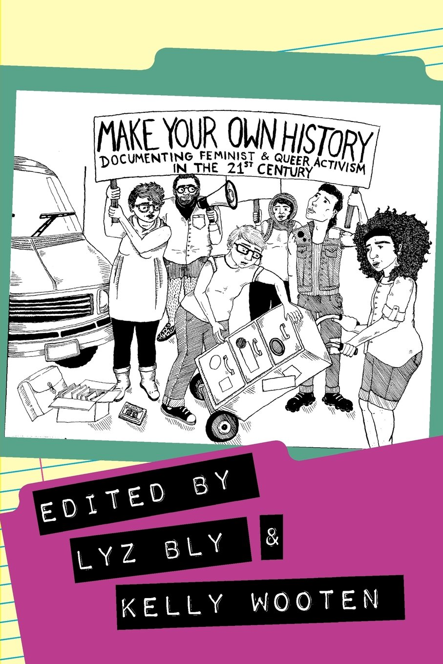 Make Your Own History: Documenting Feminist and Queer Activism in the 21st Century by Litwin Books, LLC