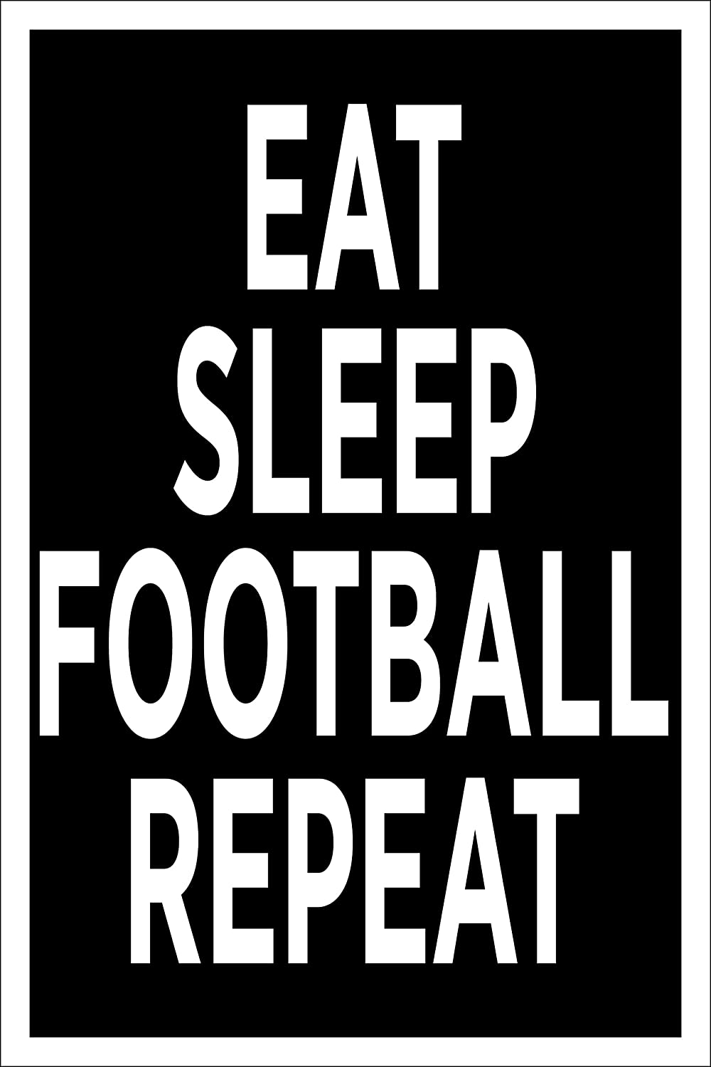 Spitzy's Eat Sleep Football Repeat 12 by 18 Inch, Home Bedroom, Office, Garage, Man Cave, Printed Wall Art Decoration