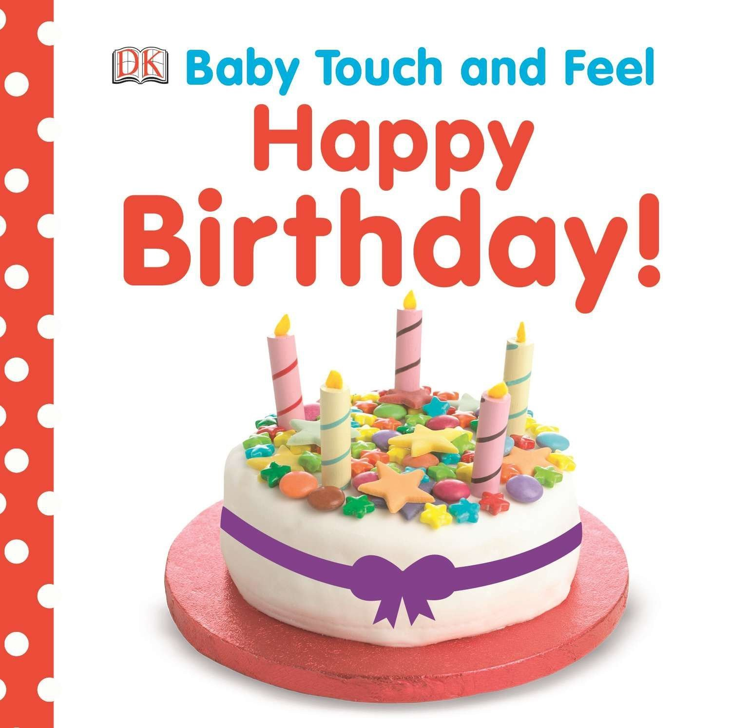Amazoncom Baby Touch And Feel Happy Birthday 9781465414311 Dk