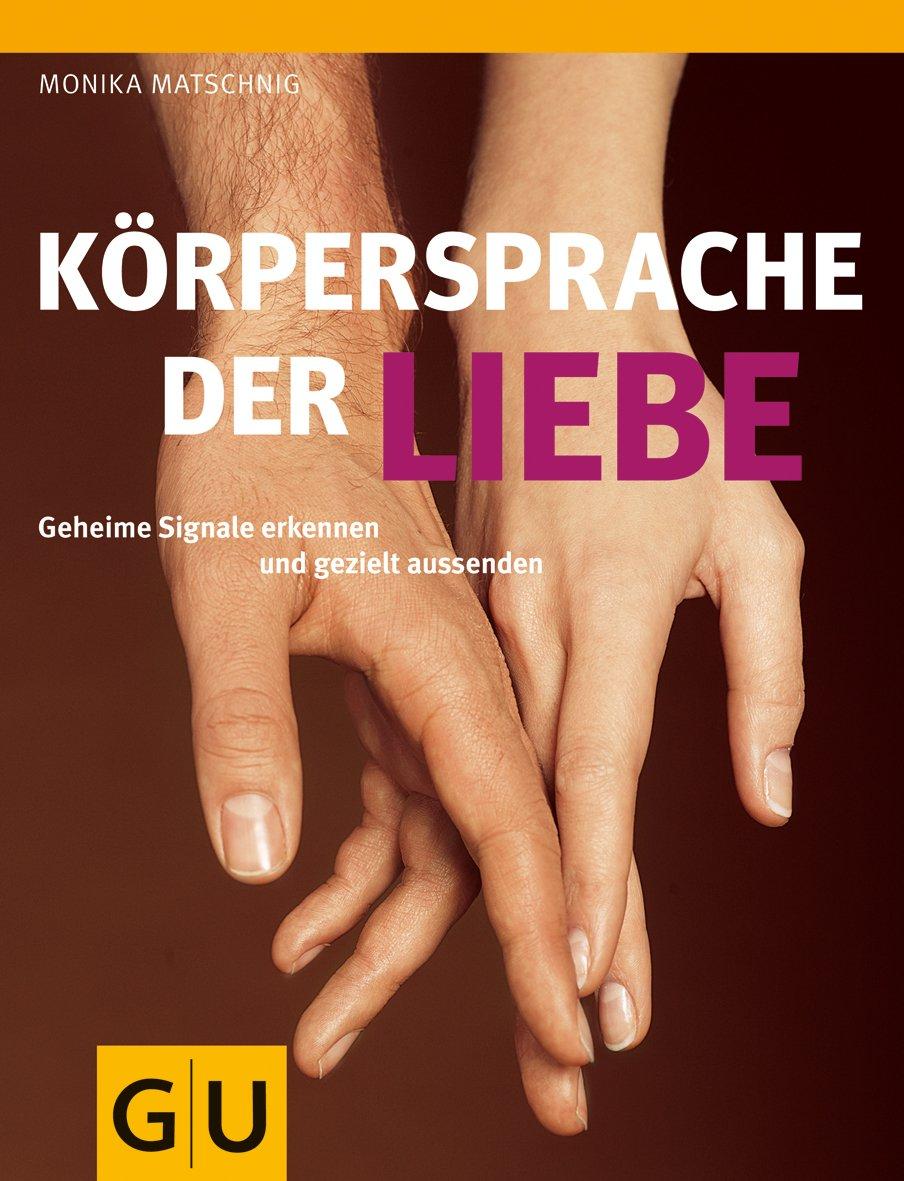 Körpersprache der Liebe: Geheime Signale erkennen und gezielt aussenden Taschenbuch – 7. September 2010 Monika Matschnig GRÄFE UND UNZER Verlag GmbH 3833819189 Flirt - flirten