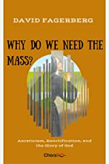 Why do we need the Mass?: Asceticism, Sanctification, and the Glory of God