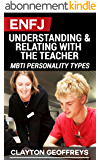 ENFJ: Understanding & Relating with the Teacher (MBTI Personality Types) (English Edition)