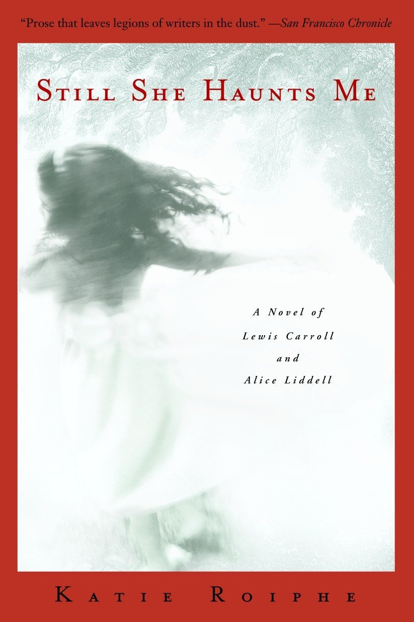 Read Online Still She Haunts Me: A Novel of Lewis Carroll and Alice Liddell pdf epub