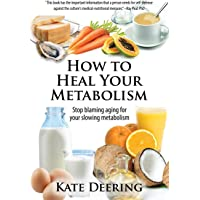 How to Heal Your Metabolism: Learn How the Right Foods, Sleep, the Right Amount of Exercise, and Happiness Can Increase…