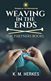 Weaving In The Ends: The Partners Books (A Story of the Restoration)