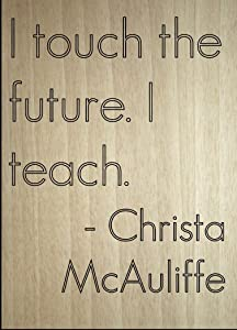 "Mundus Souvenirs I Touch The Future. I Teach. Quote by Christa McAuliffe, Laser Engraved on Wooden Plaque - Size: 8""x10"""