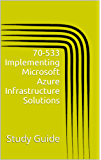 70-533 Implementing Microsoft Azure Infrastructure Solutions: Study Guide (English Edition)