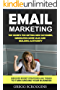 Email Marketing: Top Secrets for Getting New Customers, Generating More Sales and Building Authority (English Edition)