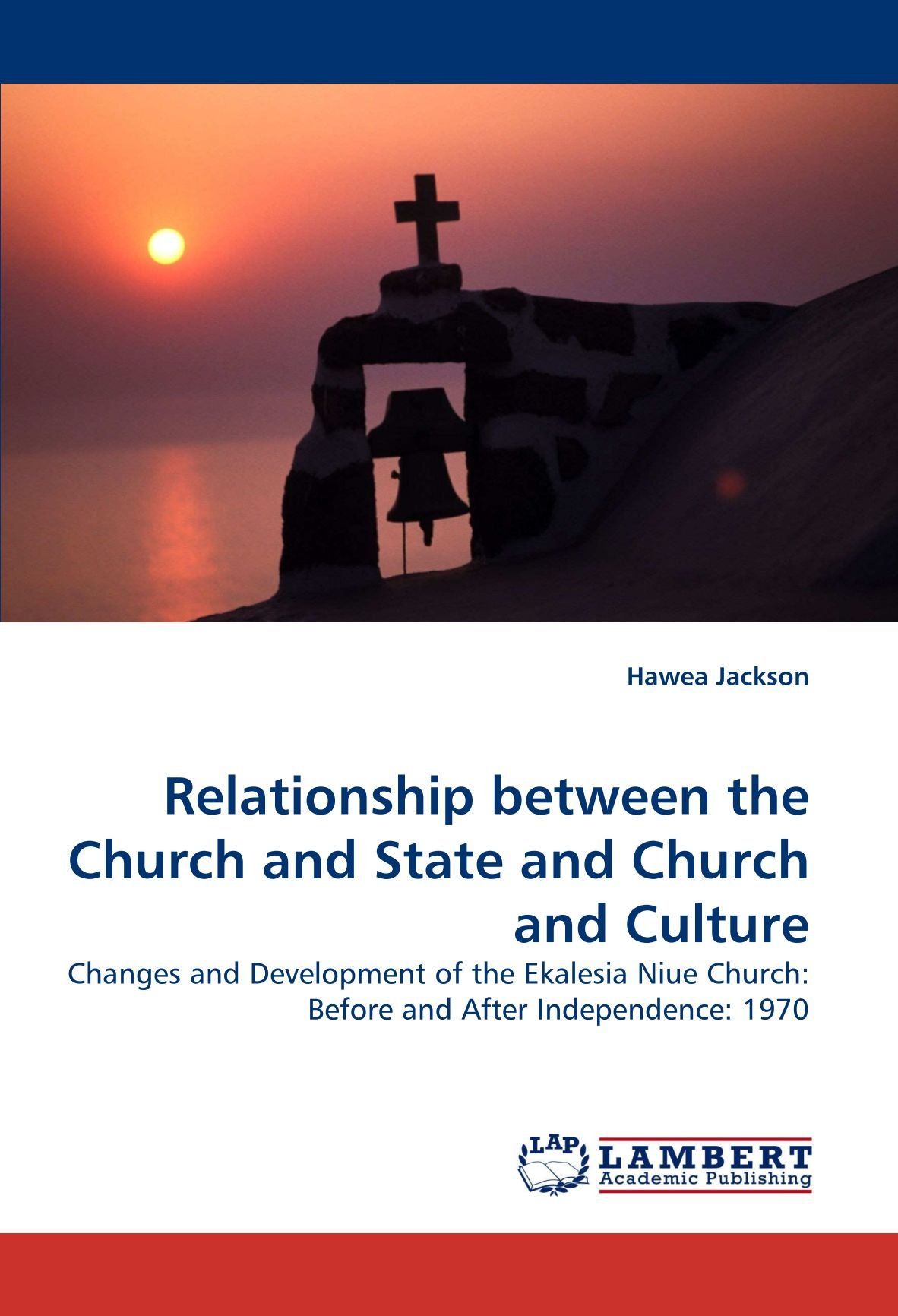 Relationship between the Church and State and Church and Culture: Changes and Development of the Ekalesia Niue Church: Before and After Independence: 1970 ebook