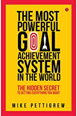 The Most Powerful Goal Achievement System in the World: The Hidden Secret to Getting Everything You Want Paperback