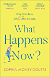 What Happens Now?: the most hilarious and feel-good, bestselling romantic comedy of the year!