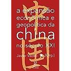 A expansão econômica e geopolítica da China no século XXI