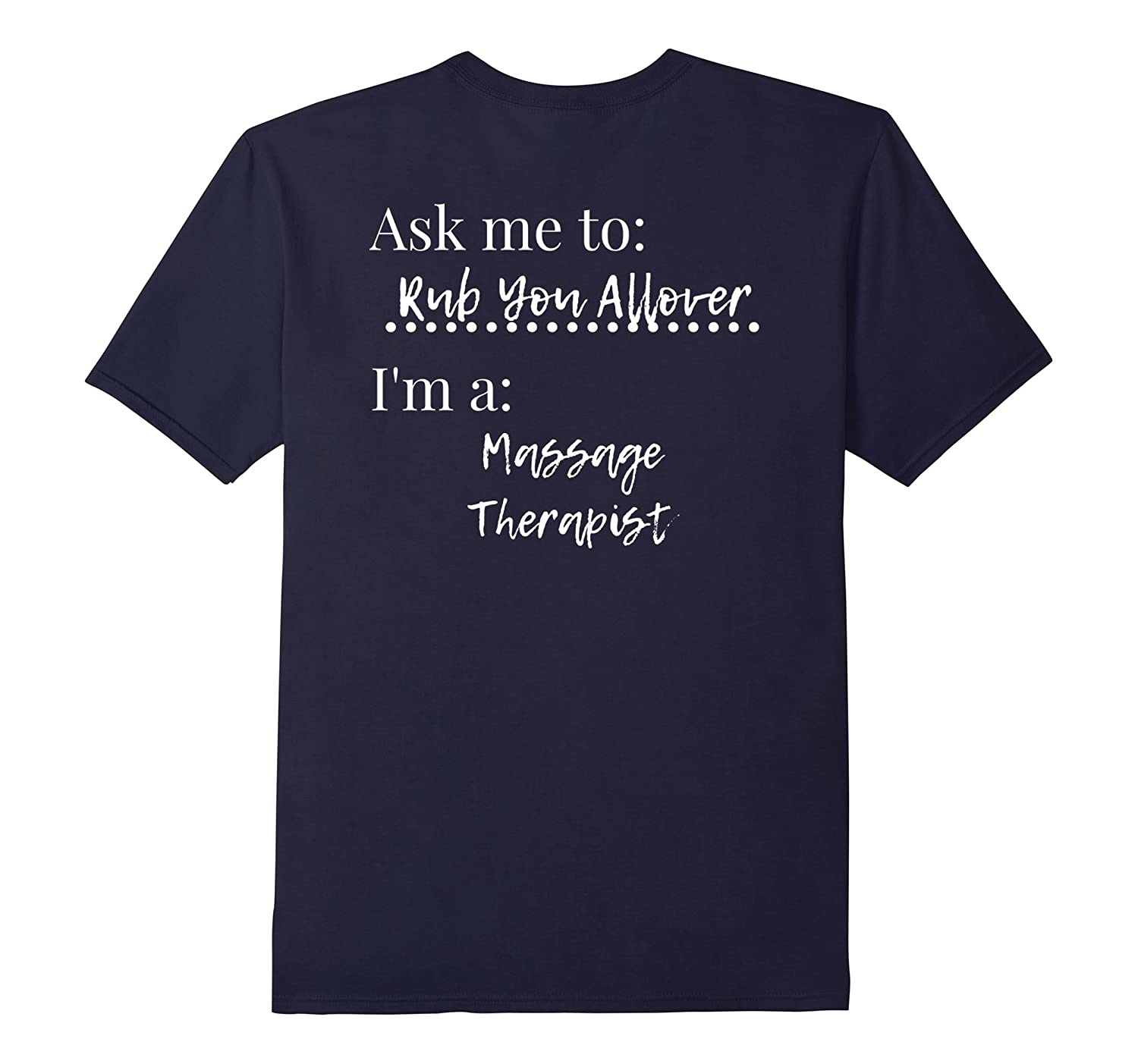 Ask Me To Rub You Allover Im A Massage Therapist T-Shirt-PL
