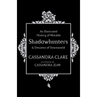 An Illustrated History of Notable Shadowhunters and Denizens of Downworld (English Edition)