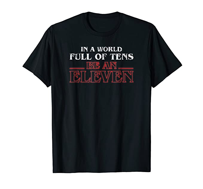 Mens In A World Full Of Tens Be An Eleven T-Shirt 2XL Black