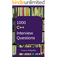 1000 Most Important CPP (C Plus Plus/ C++) Interview Questions and Answers: Crack That Next Interview With Higher Salary In Less Preparation Time