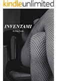 INVENTAMI (Trilogia erotica Vol. 1)