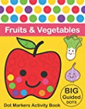 Dot Markers Activity Book: Fruits & Vegetables: BIG DOTS - Do A Dot Page a day - Dot Coloring Books For Toddlers - Paint…