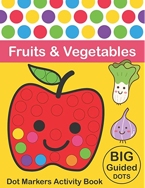Dot Markers Activity Book : Fruits & Vegetables: BIG DOTS Do A Dot Page A  Day Dot Coloring Books For Toddlers Paint Daubers Marker Art Creative  Kids Activity Book: