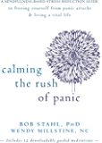 Calming the Rush of Panic: A Mindfulness-Based Stress Reduction Guide to Freeing Yourself from Panic Attacks and Living a Vital