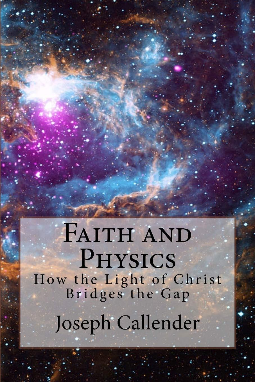 Faith and Physics: How the Light of Christ Bridges the Gap pdf