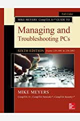 Mike Meyers' CompTIA A+ Guide to Managing and Troubleshooting PCs, Sixth Edition (Exams 220-1001 & 220-1002) Paperback