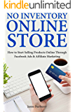 No Inventory Online Store: How to Start Selling Products Online Through Facebook Ads & Affiliate Marketing