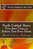 Neville Goddard: Master Your Inner Game to Achieve Your Every Desire: Book 1 Inner Talking (Neville Goddard & Rita Faith - Master Your Inner Game) (English Edition)