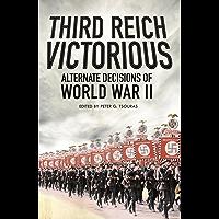 Third Reich Victorious: Alternative Decisions of World War II