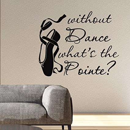 Dance Wall Decal Quote Without Dance Whatu0027s The Pointe Wall Decals Quotes Vinyl  Stickers Dancer Ballerina