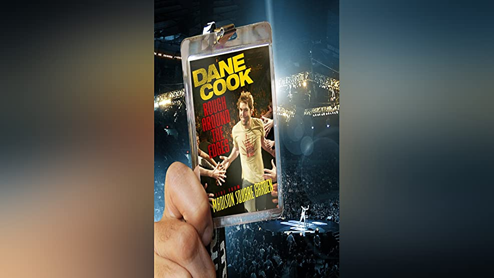 Dane Cook: Rough Around The Edges - Live From Madison Square Garden