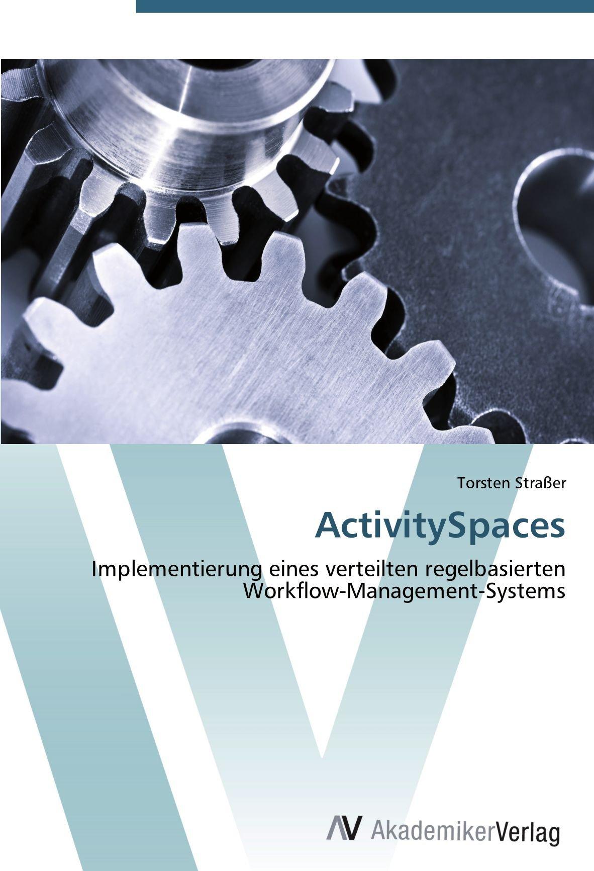 ActivitySpaces: Implementierung eines verteilten regelbasierten  Workflow-Management-Systems (German Edition) ebook