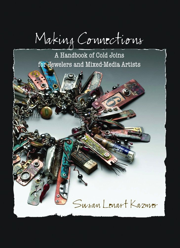 Making Connections: A Handbook of Cold Joins for Jewelers and Mixed-Media Artists