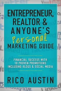 Entrepreneur, Realtor & Anyone's Personal Marketing Guide: Financial Success with 10 Proven Promotions Including Blogs & Social Media