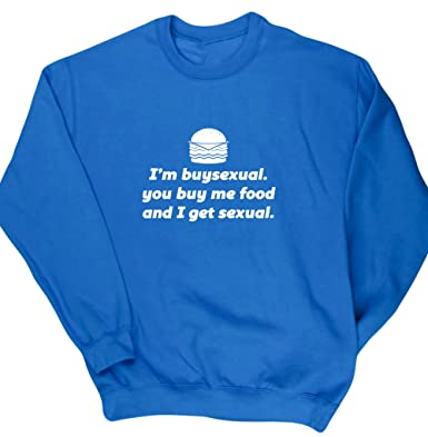 66d25f3f9 You Buy Me Food and I Get Sexual Unisex Jumper Sweatshirt Pullover:  Amazon.co.uk: Clothing